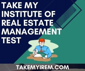 Take My Institute of Real Estate Management Test